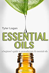 Essential Oils: A Beginner's Guide To Natural Cures with Aromatherapy and Essential Oils