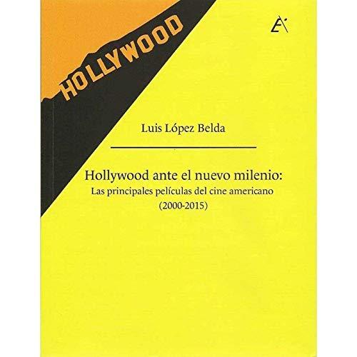 Hollywood ante el nuevo milenio: Las principales películas del cine americano (2000-2015) (Ensayo e Investigación)