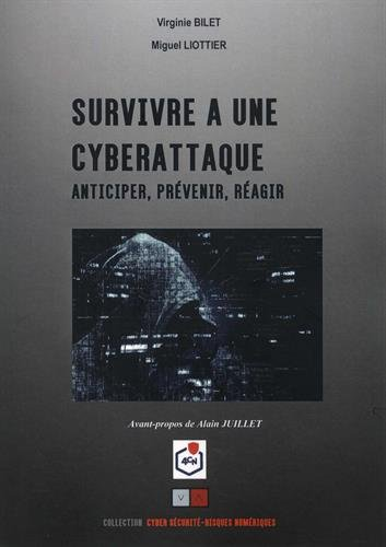 Survivre à une cyberattaque: Anticiper, prévenir, réagir par Miguel Liottier