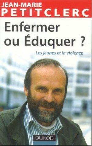 Enfermer ou éduquer ? par Jean-Marie Petitclerc