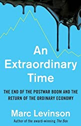 An Extraordinary Time: The End of the Postwar Boom and the Return of the Ordinary Economy by Marc Levinson (2016-11-17)