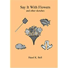 Say it with Flowers: and Other Sketches