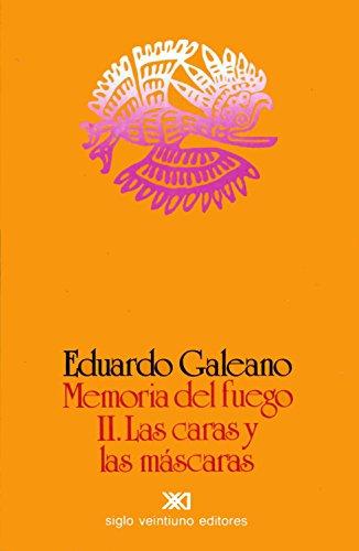 Memoria del fuego. Vol. 2: Las caras y las máscaras (La creación literaria) por Eduardo Galeano