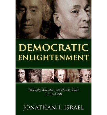 [( Democratic Enlightenment: Philosophy, Revolution, and Human Rights 1750-1790 )] [by: Jonathan Israel] [Feb-2013]