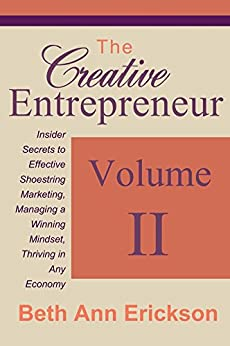 The Creative Entrepreneur 2: Insider Secrets to Effective Shoestring Marketing, Managing a Winning Mindset, and Thriving in Any Economy (The Creative Entrepreneur Series) by [Erickson, Beth Ann]