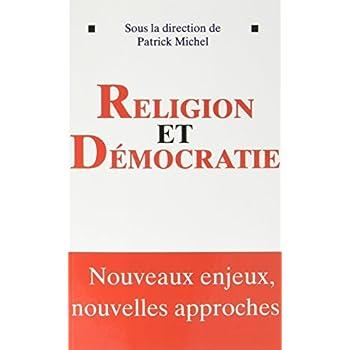 Religion et démocratie: sous la direction de Patrick Michel