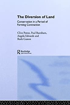 The Diversion of Land: Conservation in a Period of Farming Contraction (The Natural Environment: Problems and Management) by [Burnham, C. Paul, Edwards, Angela, Gasson, Ruth, Green, Bryn, Potter, Clive]