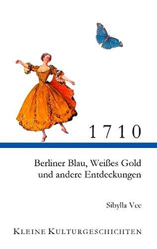 Ranken Akzente (1710: Berliner Blau, Weißes Gold und andere Entdeckungen (Kleine Kulturgeschichten))
