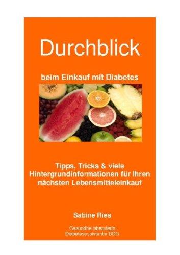 Durchblick beim Einkauf mit Diabetes: Tipps, Tricks und viele Hintergrundinformationen für Ihren nächsten Lebensmitteleinkauf (Livre en allemand)