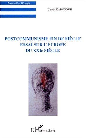 Postcommunisme fin de siècle : essai sur l'Europe du XXe siècle par Karnoouh