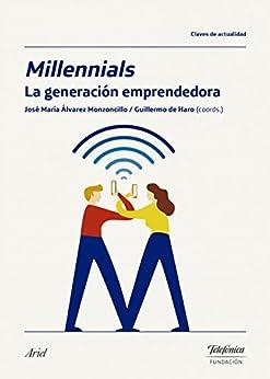 Millennials, la generación emprendedora de [Monzoncillo, José María Álvarez, Haro Rodríguez, Guillermo de]