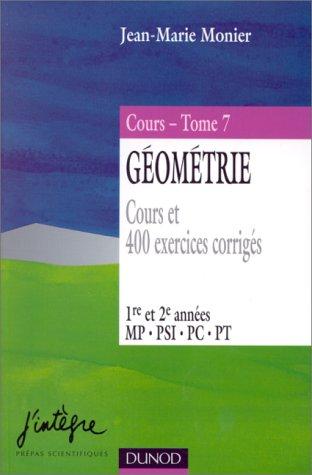 Géométrie. Tome 7, Cours et 400 exercices corrigés par Jean-Marie Monier