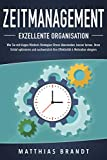 ZEITMANAGEMENT - Exzellente Organisation: Wie Sie mit klugen Mindset-Strategien Stress überwinden, besser lernen, Ihren Schlaf optimieren und nachweislich Ihre Effektivität & Motivation steigern