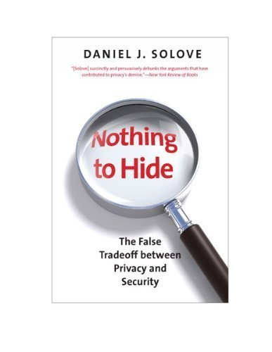 Nothing to Hide: The False Tradeoff between Privacy and Security [Paperback] [2012] Daniel J. Solove