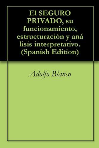 El SEGURO PRIVADO, su funcionamiento, estructuración y análisis interpretativo. por Adolfo Blanco
