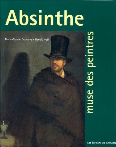 Absinthe, muse des peintres par Marie-Claude Delahaye