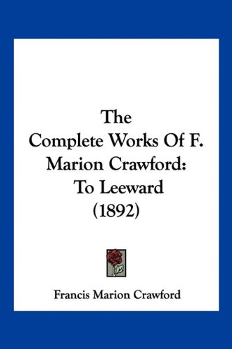 The Complete Works of F. Marion Crawford: To Leeward (1892)