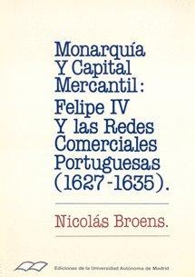 Monarquía y capital mercantil: Felipe IV y las redes comerciales portuguesas (1627-1635) (Colección de Bolsillo)
