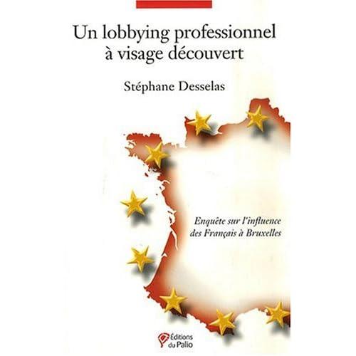 Un lobbying professionnel à visage découvert : Enquête sur l'influence des Français à Bruxelles