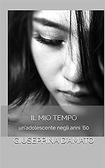 Il mio tempo: Un'adolescente negli anni '60 (Consolazione Vol. 5) di [D'Amato, Giuseppina]