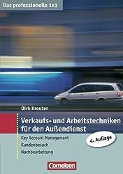 Verkaufs- und Arbeitstechniken für den Außendienst - Das professionelle 1 x 1 (Key Account Management, Kundenbesuch, Nachbereitung)