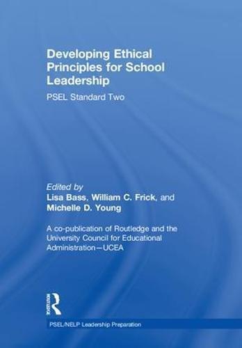 Developing Ethical Principles for School Leadership: PSEL Standard Two (PSEL/NELP Leadership Preparation)