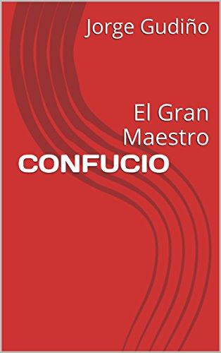 CONFUCIO: El Gran Maestro por Jorge Gudiño