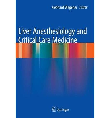 [(Liver Anesthesiology and Critical Care Medicine)] [ Edited by Gebhard Wagener ] [February, 2013]