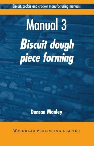 Biscuit, Cookie, and Cracker Manufacturing, Manual 3: Piece Forming (Woodhead Publishing Series in Food Science, Technology and Nutrition) (Volume 3) by Manley, Duncan (1998) Paperback