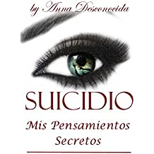Suicidio: Mis Pendsamientos Secretos (Spanish Edition)