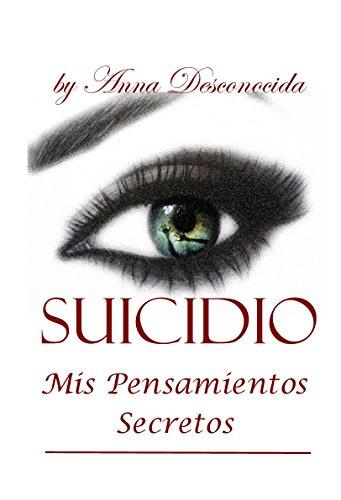 Suicidio: Mis Pendsamientos Secretos por Anna Unknown