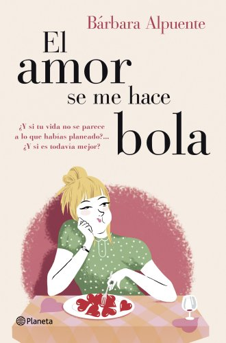 El amor se me hace bola por Bárbara Alpuente