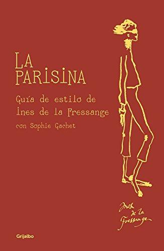La parisina: Guía de estilo de Ines de la Fressange (Ocio y entretenimiento)