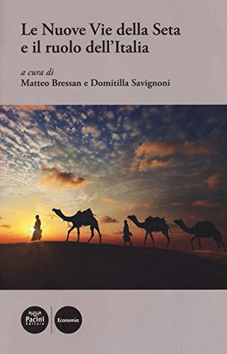 Le nuove Vie della Seta e il ruolo dell'Italia di M. Bressan,D. Savignoni