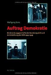 Auftrag Demokratie: Die Gründungsgeschichte der Bundesrepublik und die Entstehung der DDR 1945-1949