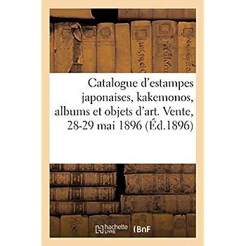 Catalogue d'estampes japonaises, kakemonos, albums, pièces détachées et objets d'art du Japon: de deux amateurs. Vente, 28-29 Mai 1896