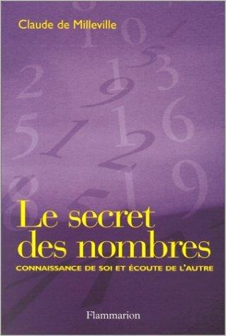 Le Secret des nombres : Connaissance de soi et écoute de l'autre de Claude de Milleville ( 18 janvier 2002 )