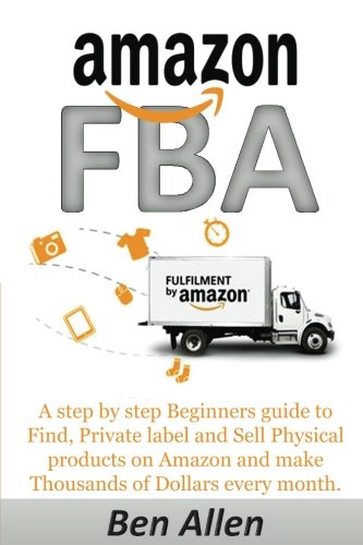 amazon-fba-fulfillment-by-amazon-a-step-by-step-beginners-guide-to-find-private-label-and-sell-physi