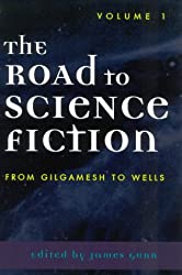 The Road to Science Fiction: v. 1: From Gilgamesh to Wells: Vol 1 (Road to Science Fiction (Scarecrow Press))