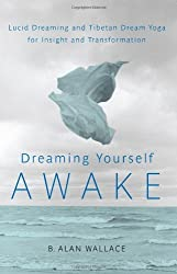 Dreaming Yourself Awake: Lucid Dreaming and Tibetan Dream Yoga for Insight and Transformation by B. Alan Wallace (2012-06-20)