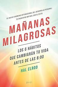 Mañanas milagrosas: Los 6 hábitos que cambiarán tu vida antes de las 8:00 par Hal Elrod