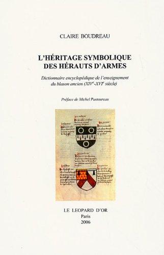 L'héritage symbolique des Hérauts d'armes en 3 volumes : Dictionnaire encyclopédique de l'enseignement du blason ancien (XIVe-XVIe siècle) par Claire Boudreau