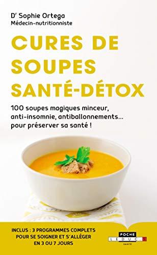 Cures de soupes santé-détox : 100 soupes magiques minceur, anti-insomnie, antiballonnements... pour préserver sa santé !