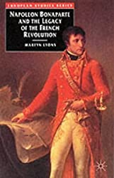 Napoleon Bonaparte and the Legacy of the French Revolution (European Studies Series)