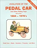 Evolution of the Pedal Car & Other Riding Toys with Prices: Volume 1 -- 1884-197