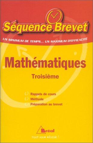 Mathématiques troisième - Séquence Brevet. Rappel de cours, méthode, préparation au brevet