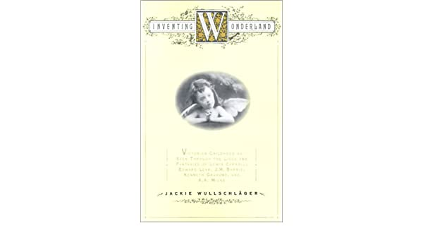 Milne Edward Lear Inventing Wonderland: The Lives and Fantasies of Lewis Carroll Barrie J.M Kenneth Grahame and A.A
