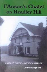 I'Anson's Chalet on Headley Hill: A Hidden House,a Hidden History