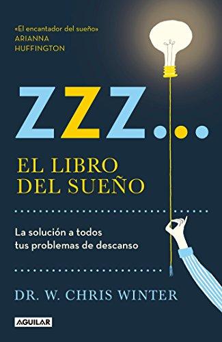 Zzz# El Libro del Sueño: La Solucion a Todos Tus Problemas de Descanso / The Sle Ep Solution: Why Your Sleep Is Broken and How to Fix It