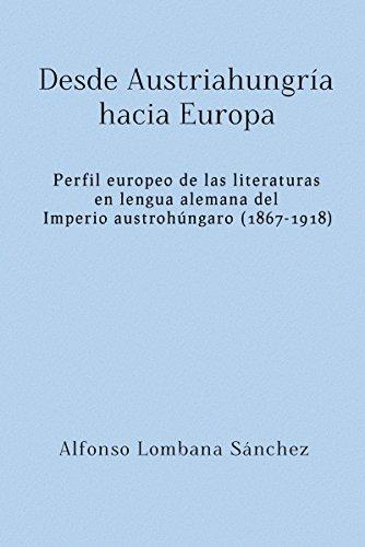 Desde Austriahungría hacia Europa: Perfil europeo de las literaturas en lengua alemana del Imperio austrohúngaro (1867-1918) por Alfonso Lombana Sánchez